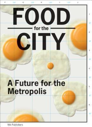 Food for the City - A Future for the Metropolis by Peter De Rooden.